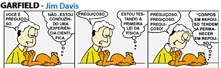 Garfield justifica sua preguiça utilizando a Lei da Inércia, segundo a qual um corpo em repouso tende a permanecer em repouso.
